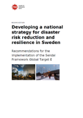 Developing a national strategy for disaster risk reduction and resilience in Sweden : recommendations for the implementation of the Sendai Framework Global Target E